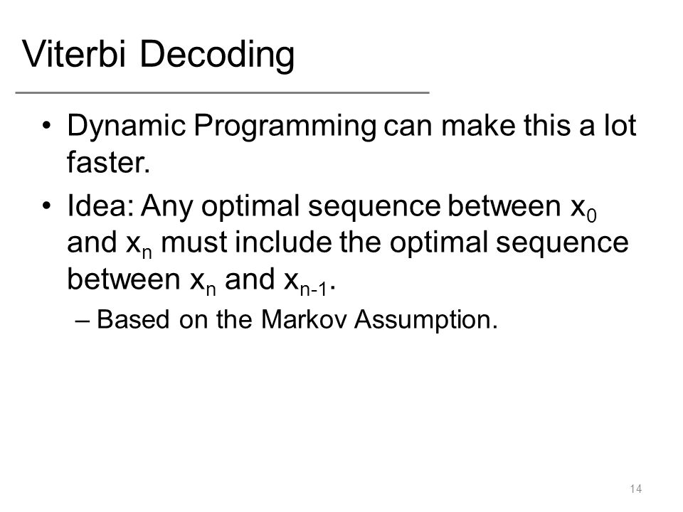 Viterbi Decoding Dynamic Programming can make this a lot faster.