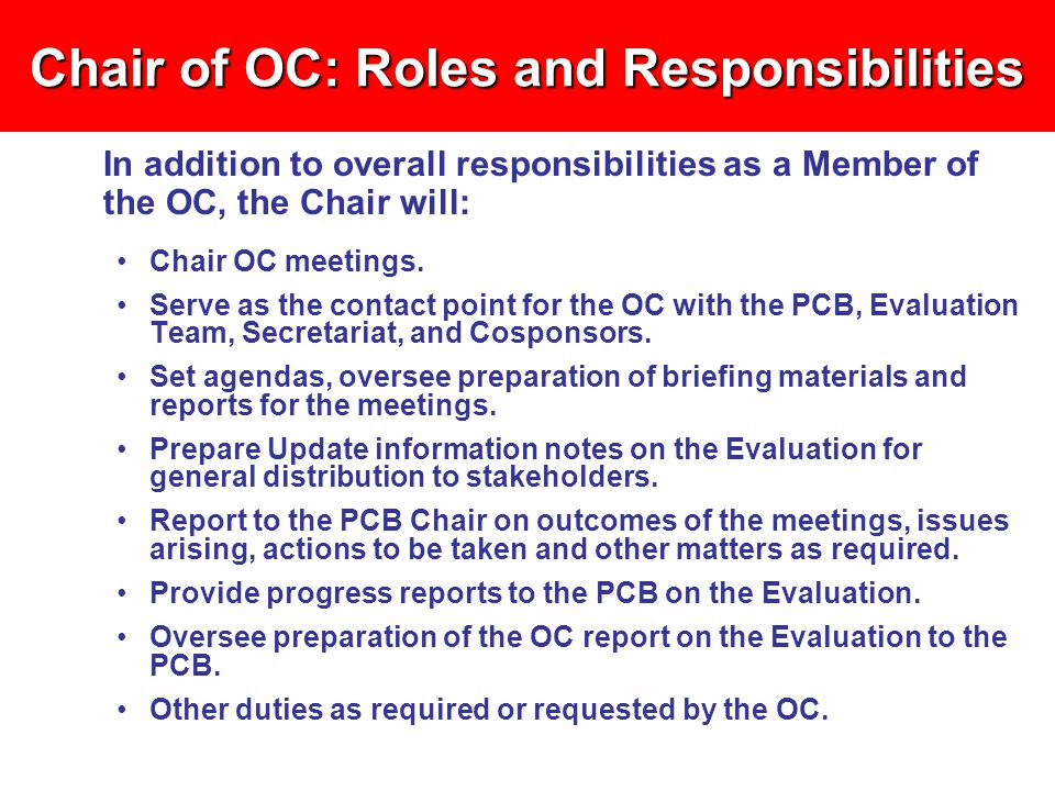 Chair of OC: Roles and Responsibilities In addition to overall responsibilities as a Member of the OC, the Chair will: Chair OC meetings.