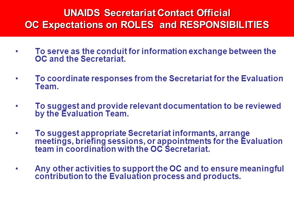 UNAIDS Secretariat Contact Official OC Expectations on ROLES and RESPONSIBILITIES To serve as the conduit for information exchange between the OC and the Secretariat.