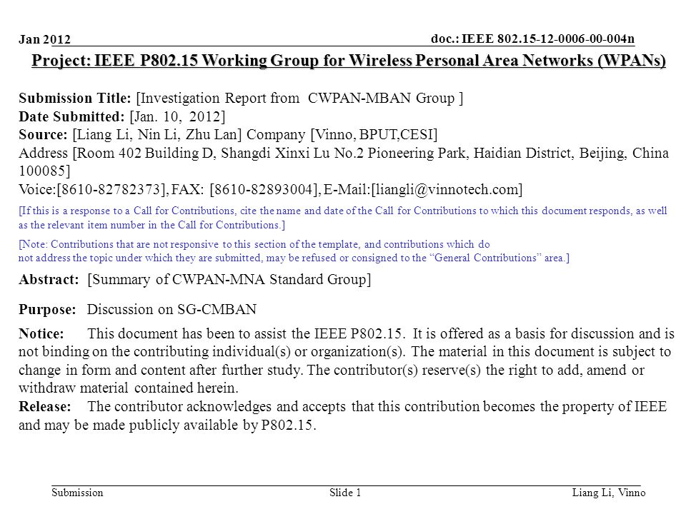 doc.: IEEE n Submission Jan 2012 Liang Li, Vinno Slide 1 Project: IEEE P Working Group for Wireless Personal Area Networks (WPANs) Submission Title: [Investigation Report from CWPAN-MBAN Group ] Date Submitted: [Jan.
