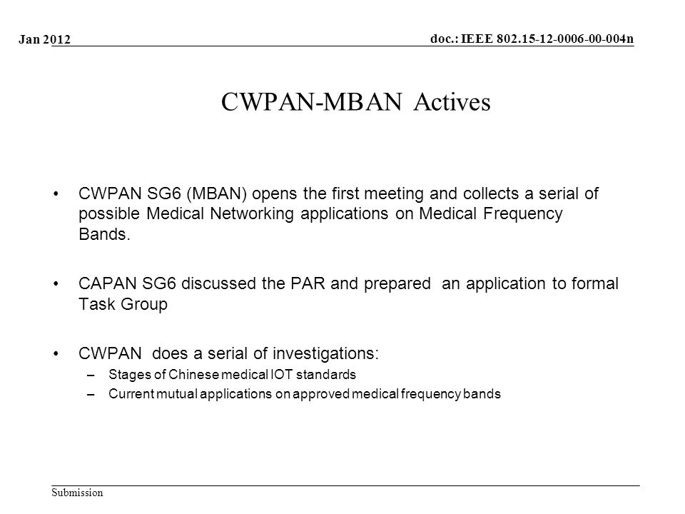 doc.: IEEE n Submission CWPAN-MBAN Actives CWPAN SG6 (MBAN) opens the first meeting and collects a serial of possible Medical Networking applications on Medical Frequency Bands.