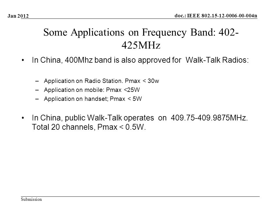 doc.: IEEE n Submission Some Applications on Frequency Band: MHz In China, 400Mhz band is also approved for Walk-Talk Radios: –Application on Radio Station.