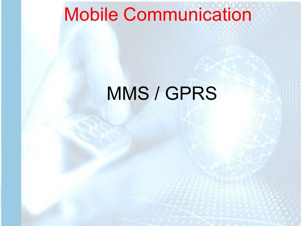 Mobile Communication MMS / GPRS