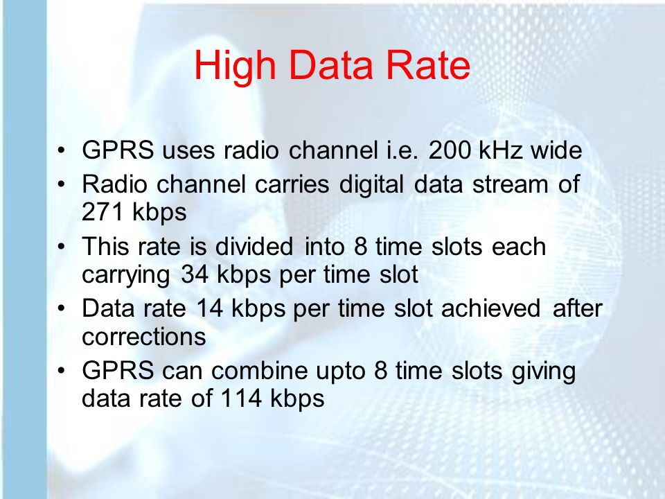 High Data Rate GPRS uses radio channel i.e.