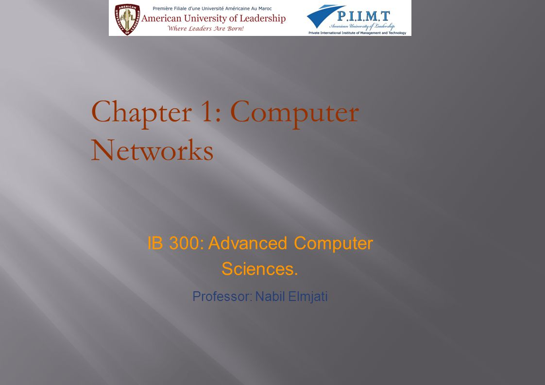 Chapter 1: Computer Networks IB 300: Advanced Computer Sciences. Professor: Nabil Elmjati