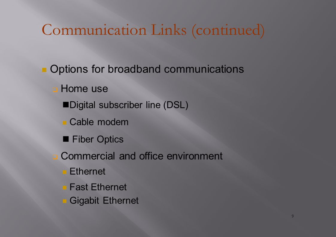 Communication Links (continued) Options for broadband communications  Home use Digital subscriber line (DSL) Cable modem Fiber Optics  Commercial and office environment Ethernet Fast Ethernet Gigabit Ethernet 9