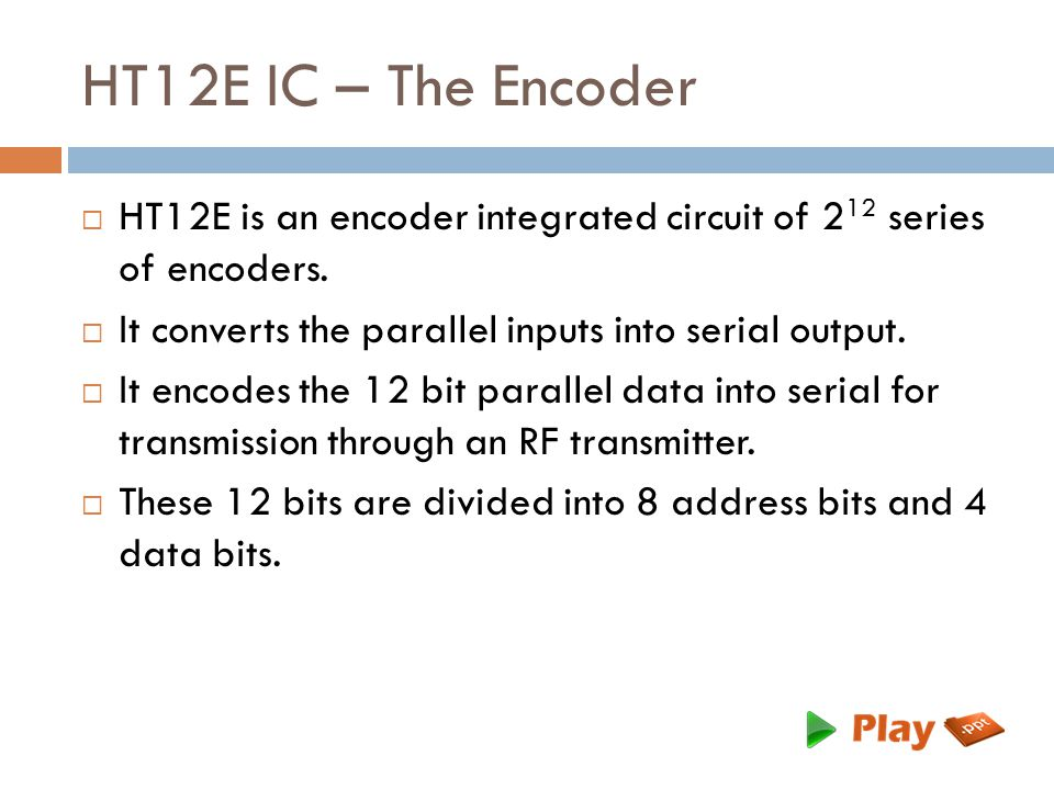 HT12E IC – The Encoder  HT12E is an encoder integrated circuit of 2 12 series of encoders.