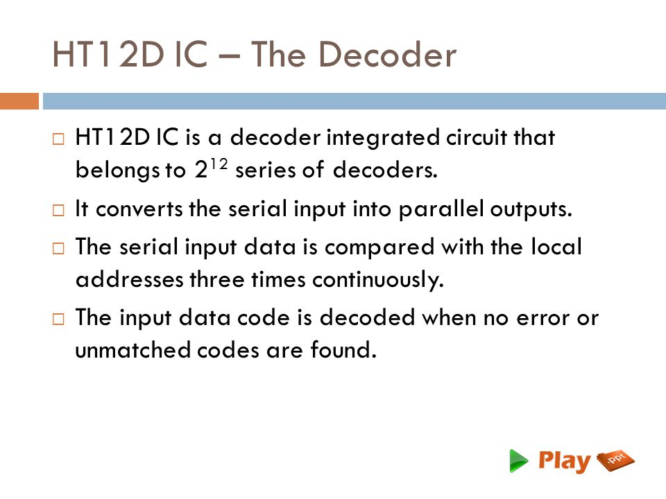 HT12D IC – The Decoder  HT12D IC is a decoder integrated circuit that belongs to 2 12 series of decoders.