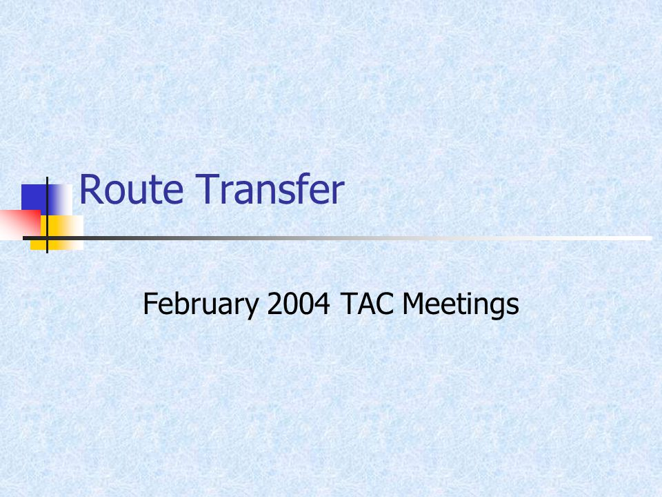Route Transfer February 2004 TAC Meetings