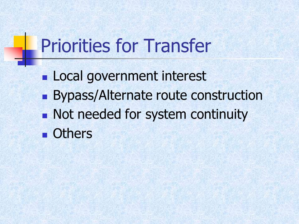 Priorities for Transfer Local government interest Bypass/Alternate route construction Not needed for system continuity Others