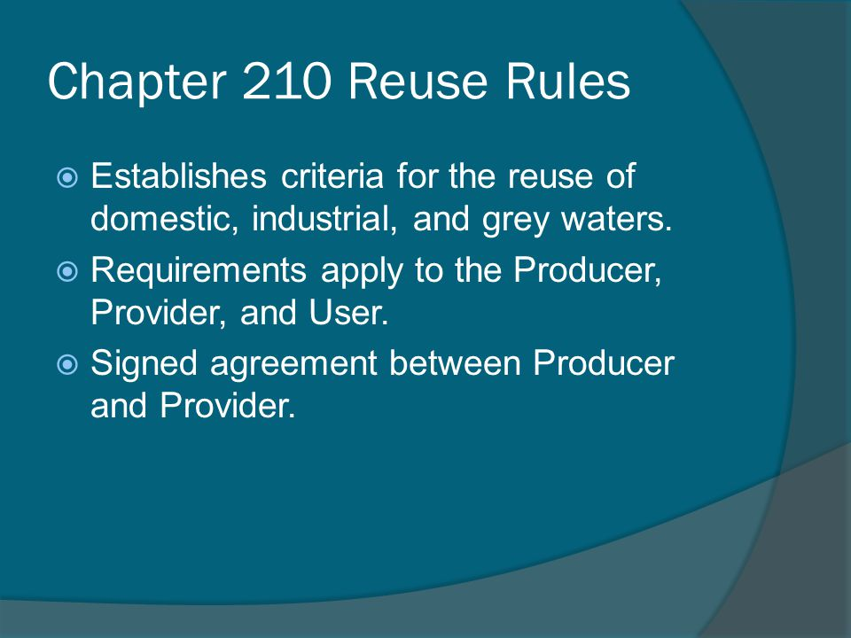Chapter 210 Reuse Rules  Establishes criteria for the reuse of domestic, industrial, and grey waters.