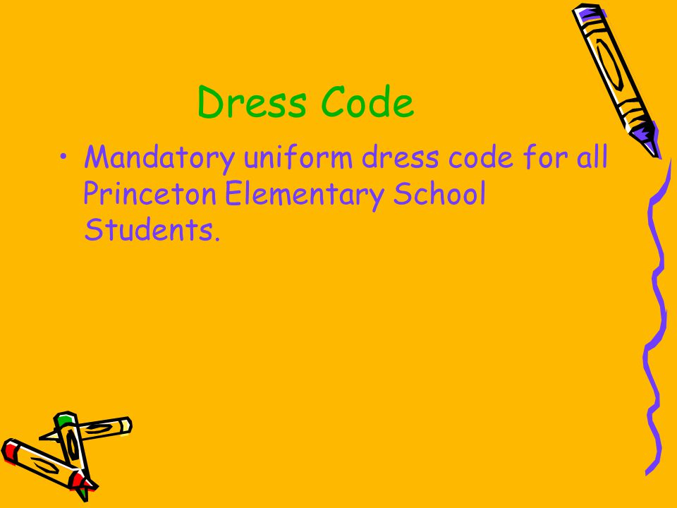 Dress Code Mandatory uniform dress code for all Princeton Elementary School Students.
