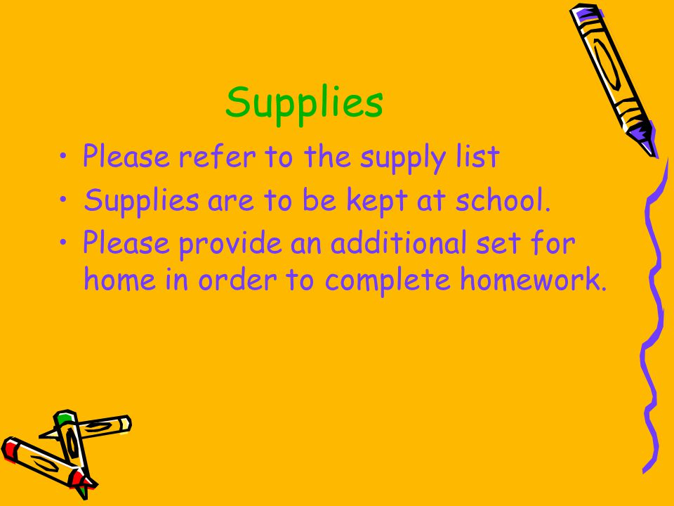 Supplies Please refer to the supply list Supplies are to be kept at school.