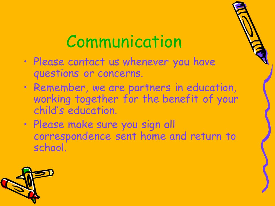 Communication Please contact us whenever you have questions or concerns.