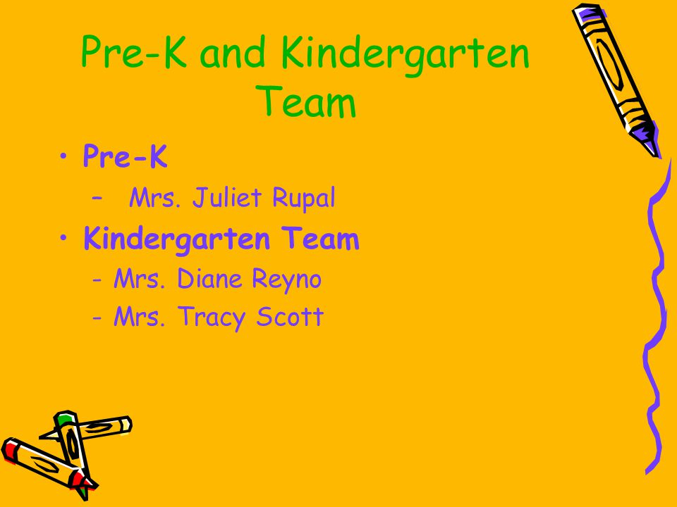 Pre-K and Kindergarten Team Pre-K – Mrs. Juliet Rupal Kindergarten Team -Mrs.