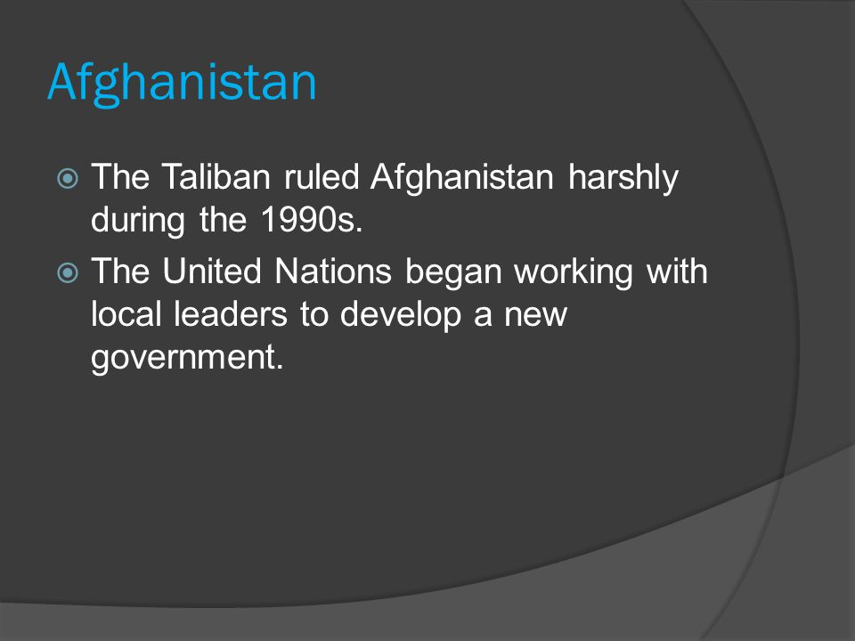 Afghanistan  The Taliban ruled Afghanistan harshly during the 1990s.