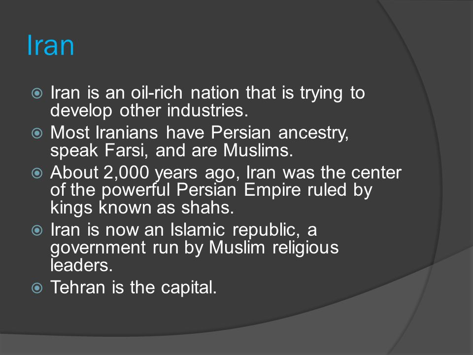 Iran  Iran is an oil-rich nation that is trying to develop other industries.