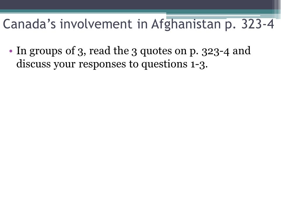 Canada's involvement in Afghanistan p In groups of 3, read the 3 quotes on p.