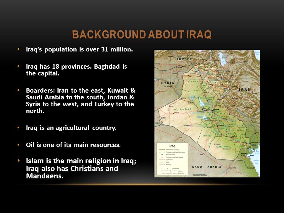 Iraq's population is over 31 million  Iraq has 18 provinces  Baghdad