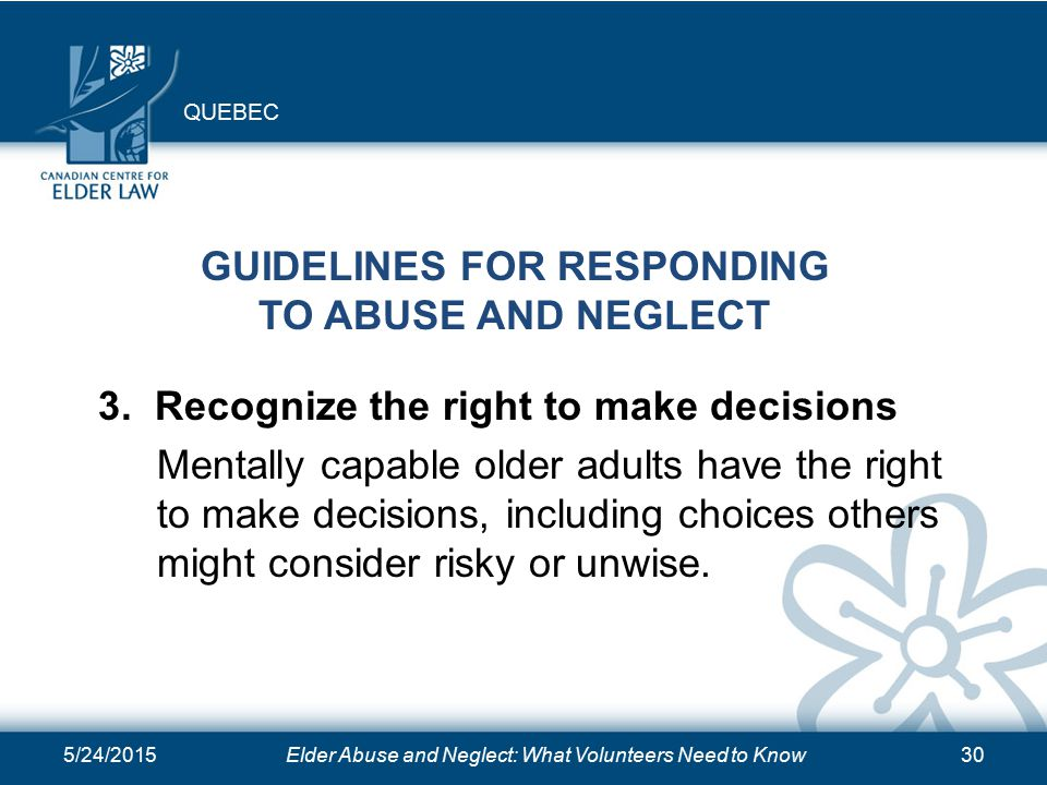 5/24/2015Elder Abuse and Neglect: What Volunteers Need to Know30 GUIDELINES FOR RESPONDING TO ABUSE AND NEGLECT 3.
