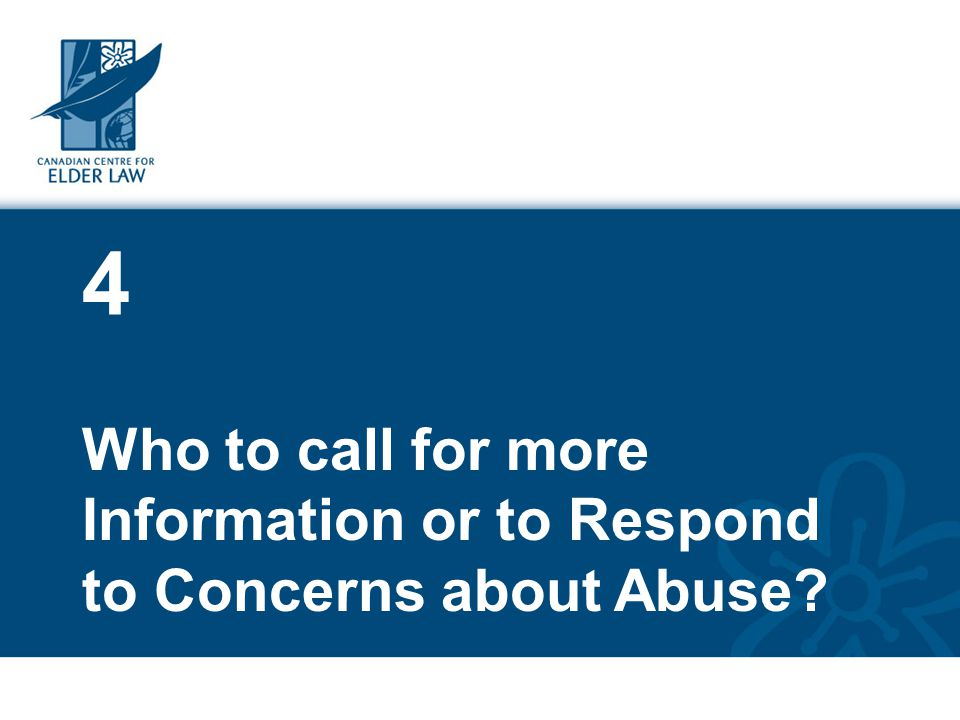 4 Who to call for more Information or to Respond to Concerns about Abuse