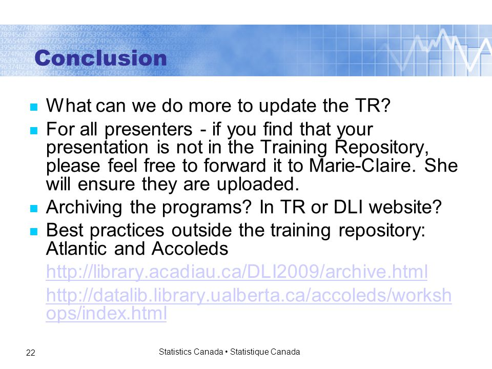 Statistics Canada Statistique Canada 22 Conclusion What can we do more to update the TR.