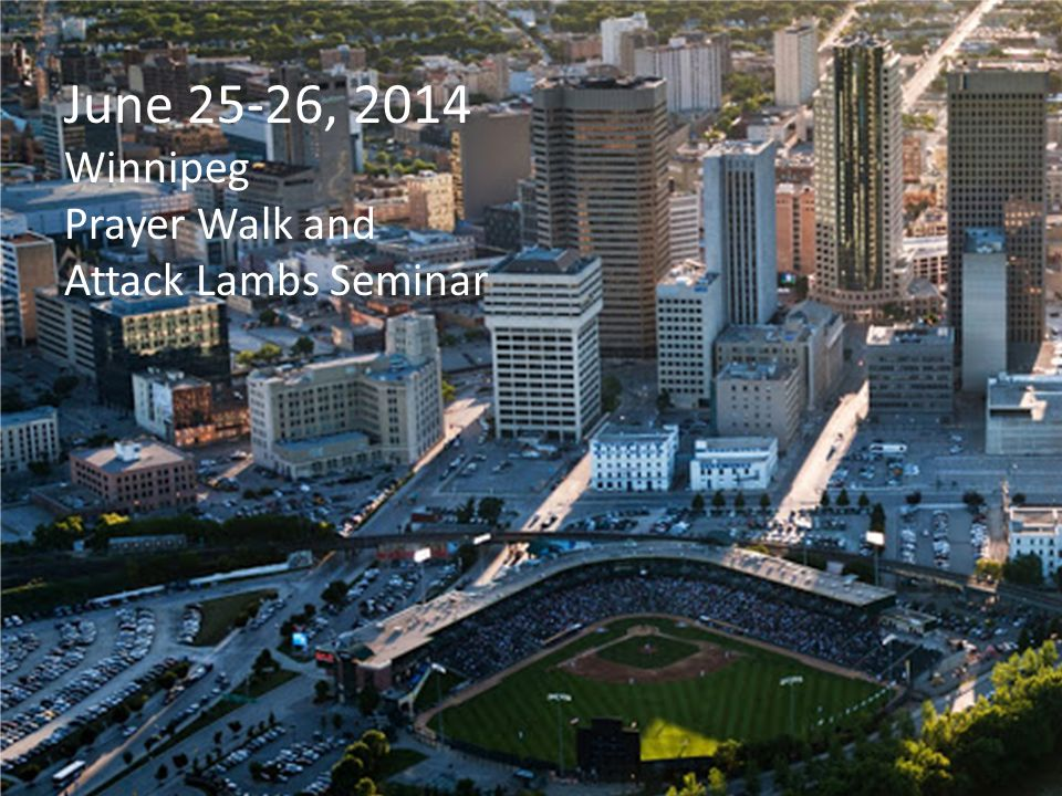 June 25-26, 2014 Winnipeg Prayer Walk and Attack Lambs Seminar