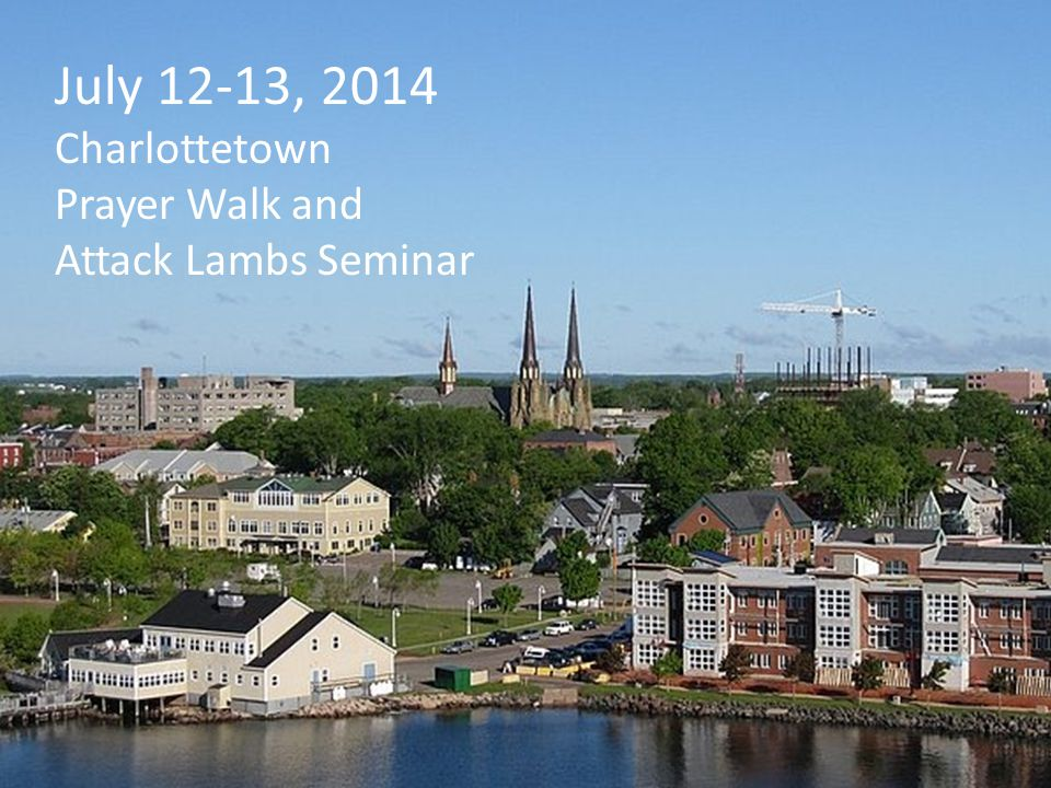 July 12-13, 2014 Charlottetown Prayer Walk and Attack Lambs Seminar