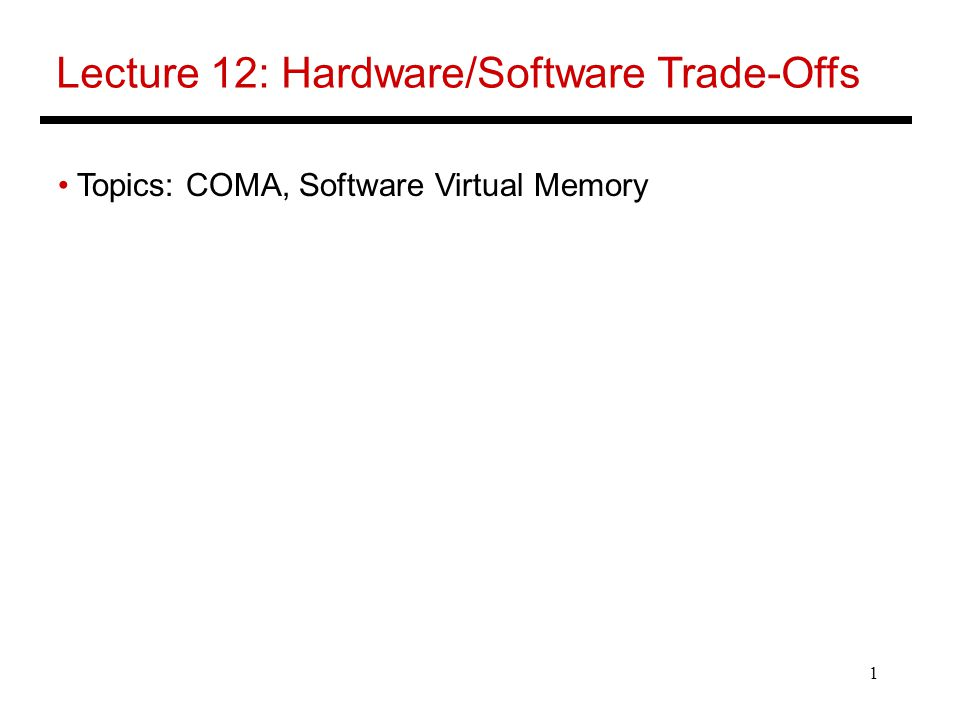 1 Lecture 12: Hardware/Software Trade-Offs Topics: COMA, Software Virtual Memory