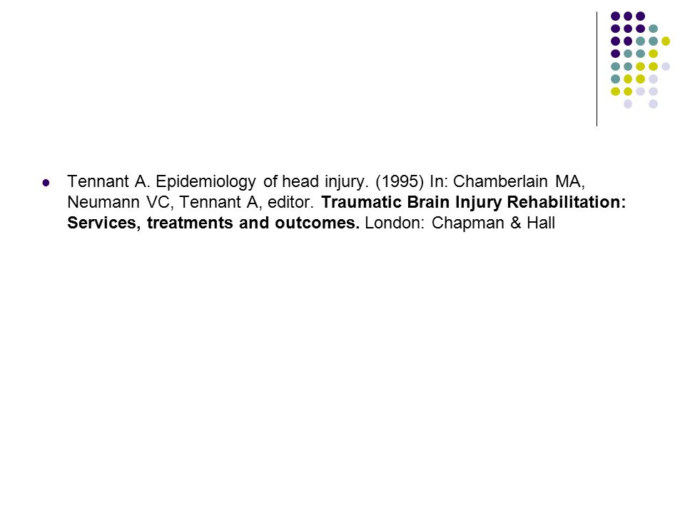 Tennant A. Epidemiology of head injury. (1995) In: Chamberlain MA, Neumann VC, Tennant A, editor.