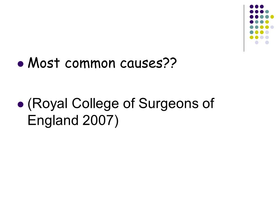 Most common causes (Royal College of Surgeons of England 2007)