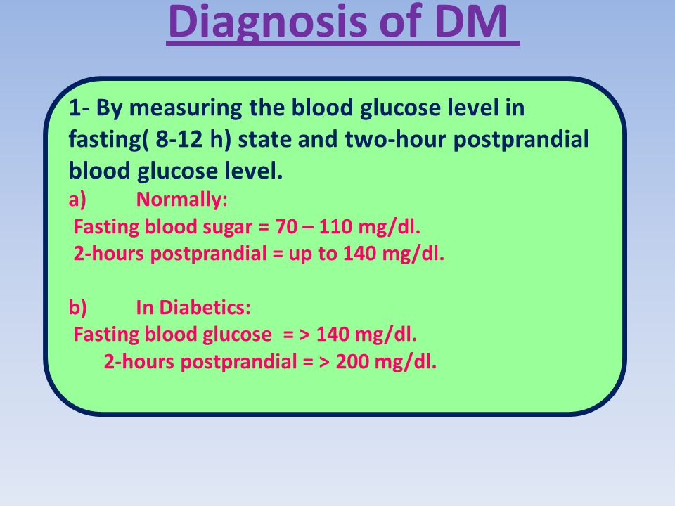 Diagnosis of DM 1- By measuring the blood glucose level in fasting( 8-