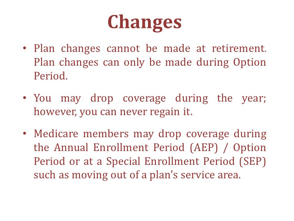 Changes Plan changes cannot be made at retirement.