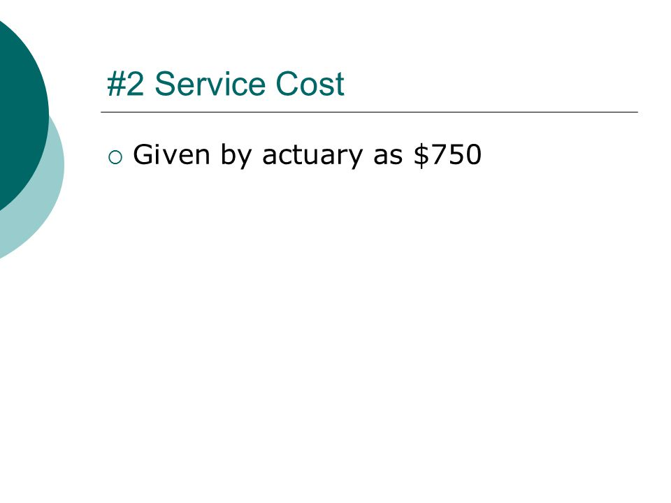 #2 Service Cost  Given by actuary as $750