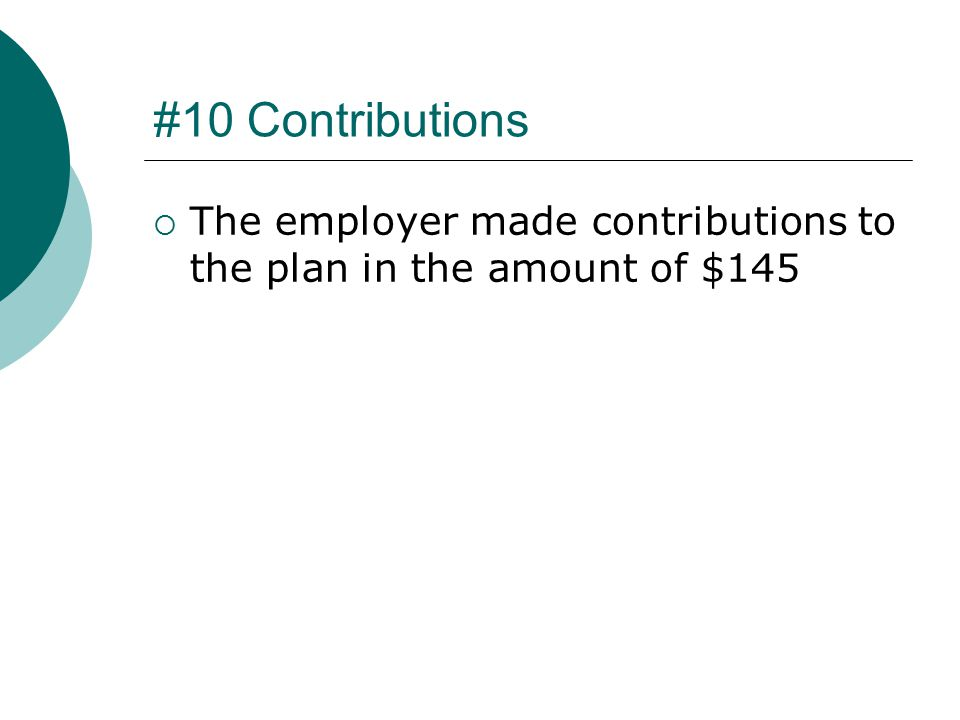#10 Contributions  The employer made contributions to the plan in the amount of $145