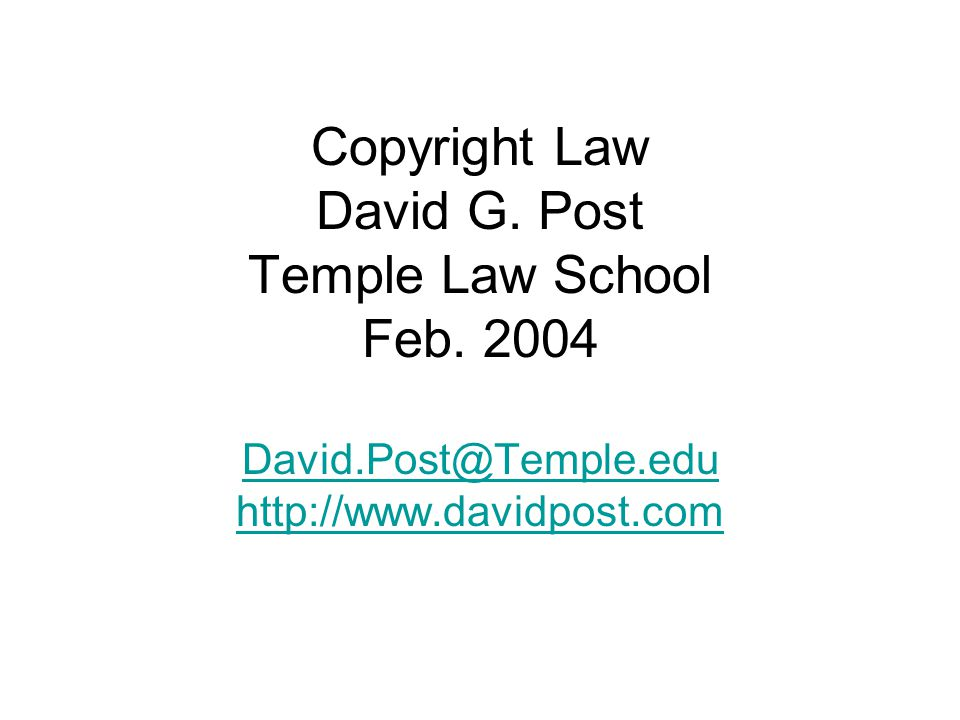 Copyright Law David G. Post Temple Law School Feb.