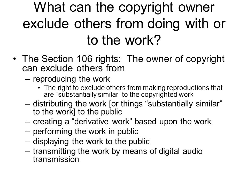 What can the copyright owner exclude others from doing with or to the work.