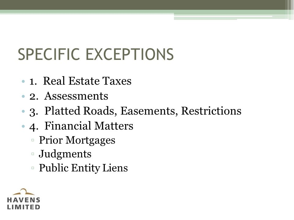 SPECIFIC EXCEPTIONS 1. Real Estate Taxes 2. Assessments 3.