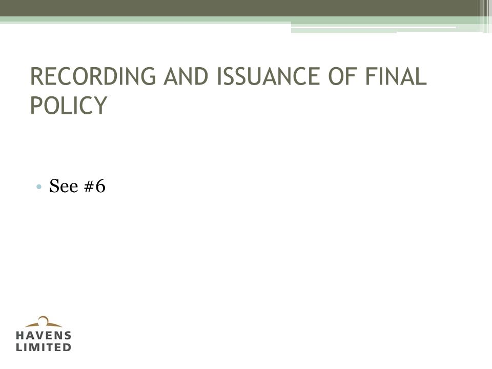 RECORDING AND ISSUANCE OF FINAL POLICY See #6