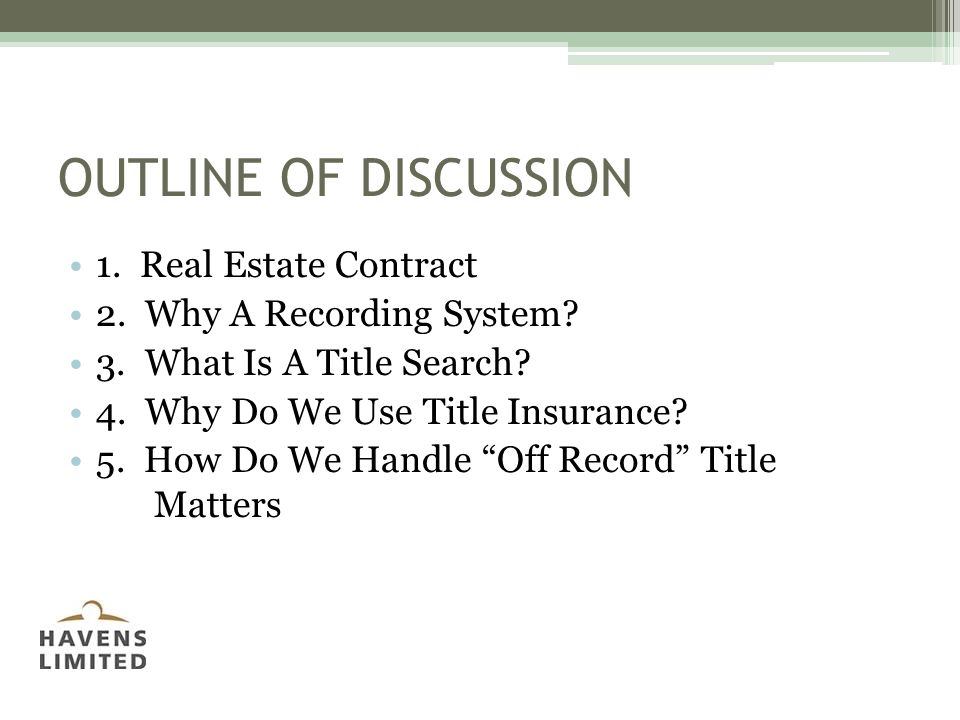 OUTLINE OF DISCUSSION 1. Real Estate Contract 2. Why A Recording System.