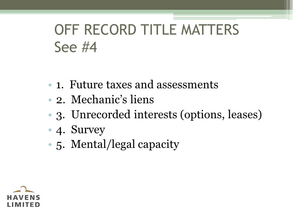 OFF RECORD TITLE MATTERS See #4 1. Future taxes and assessments 2.