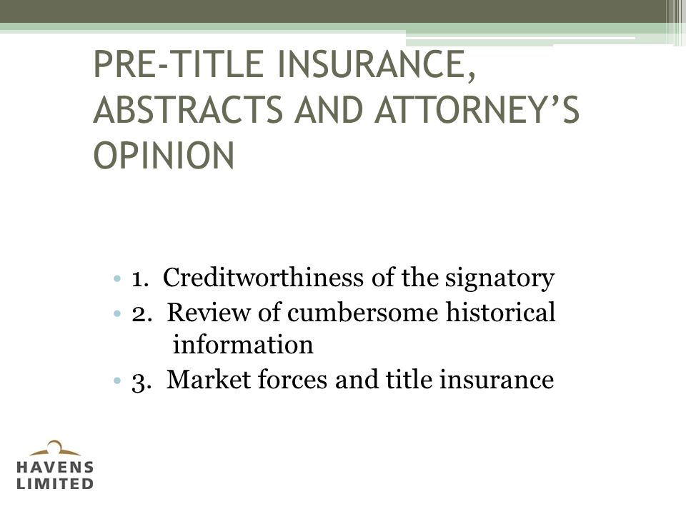 PRE-TITLE INSURANCE, ABSTRACTS AND ATTORNEY'S OPINION 1.