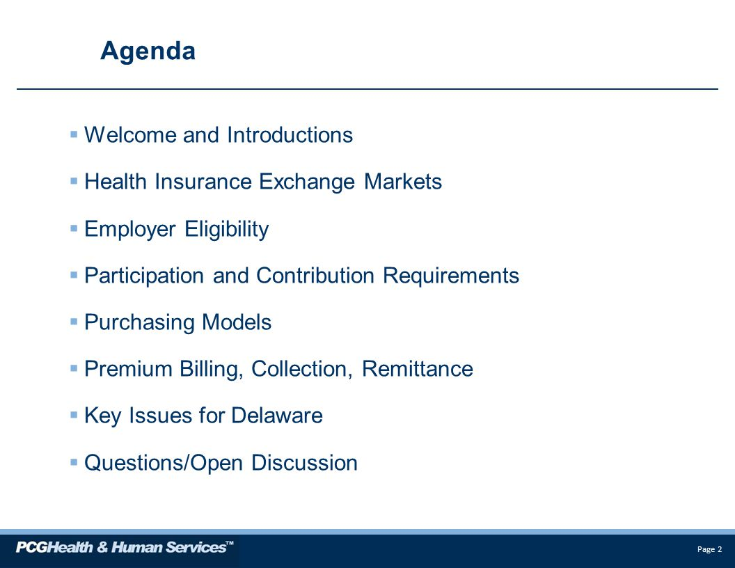 Page 2 Agenda  Welcome and Introductions  Health Insurance Exchange Markets  Employer Eligibility  Participation and Contribution Requirements  Purchasing Models  Premium Billing, Collection, Remittance  Key Issues for Delaware  Questions/Open Discussion