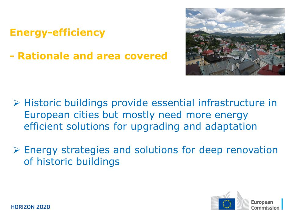 - Rationale and area covered  Historic buildings provide essential infrastructure in European cities but mostly need more energy efficient solutions for upgrading and adaptation  Energy strategies and solutions for deep renovation of historic buildings