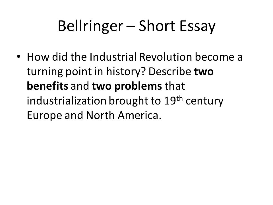 Bellringer  Short Essay How Did The Industrial Revolution Become A  Bellringer  Short Essay How Did The Industrial Revolution Become A Turning  Point In History Argumentative Essay Thesis also Essay Proposal Template  International Business Essays