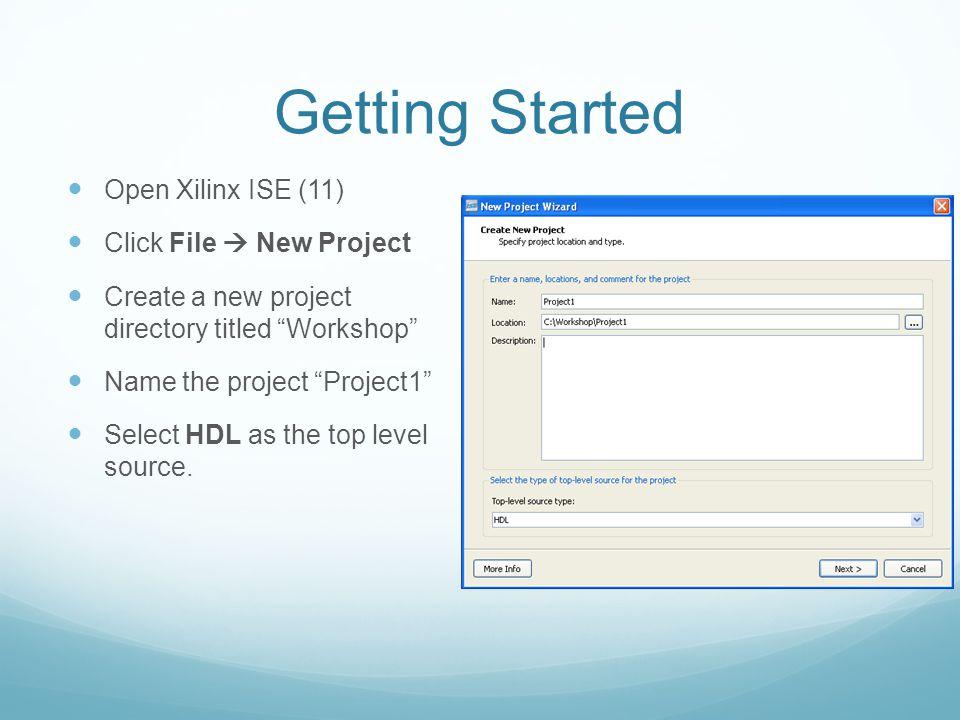 ECE 272 Xilinx Tutorial. Workshop Goals Learn how to use Xilinx to Xilinx Schematic Tutorial on