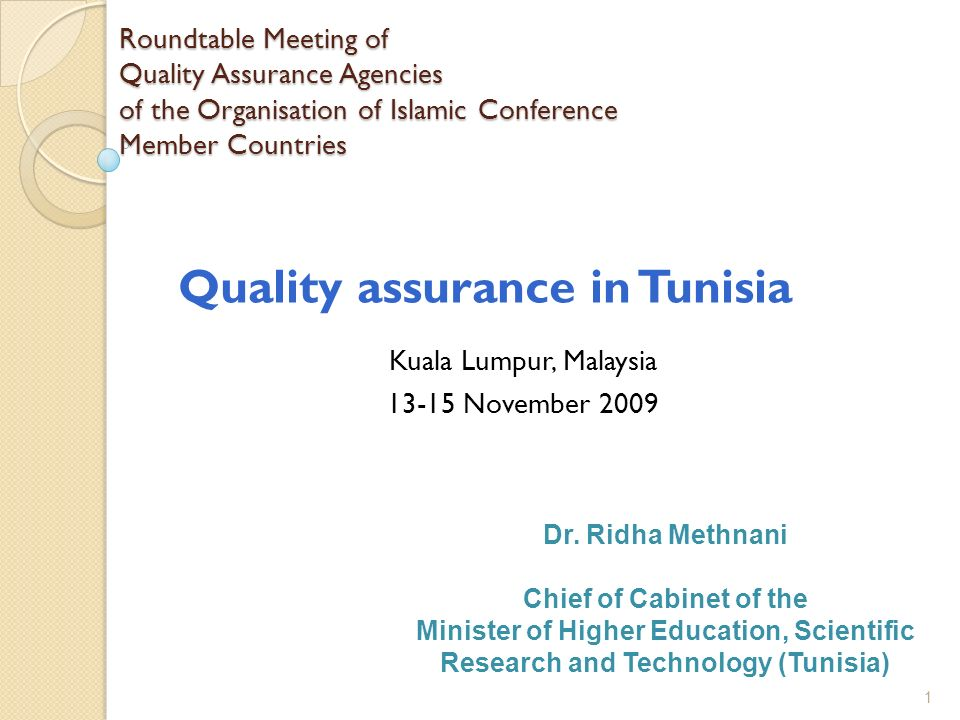 1 Roundtable Meeting of Quality Assurance Agencies of the Organisation of Islamic Conference Member Countries Kuala Lumpur, Malaysia November 2009 Quality assurance in Tunisia Dr.