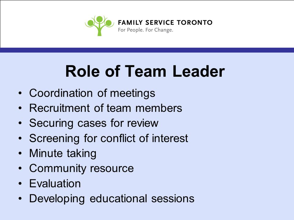 Role of Team Leader Coordination of meetings Recruitment of team members Securing cases for review Screening for conflict of interest Minute taking Community resource Evaluation Developing educational sessions