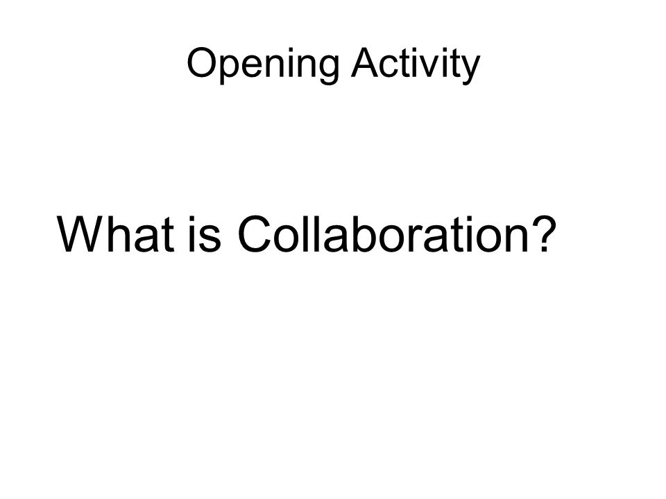 Opening Activity What is Collaboration
