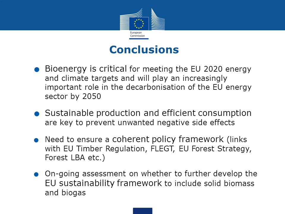 Bioenergy is critical for meeting the EU 2020 energy and climate targets and will play an increasingly important role in the decarbonisation of the EU energy sector by 2050.